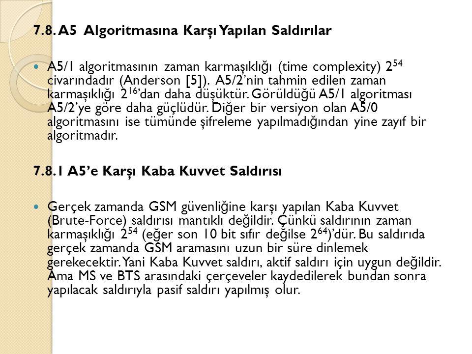 7.8. A5 Algoritmasına Karşı Yapılan Saldırılar  A5/1 algoritmasının zaman karmaşıklı ğ ı (time complexity) 2 54 civarındadır (Anderson [5]). A5/2'nin
