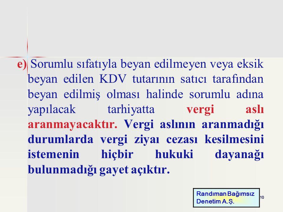 10 e) Sorumlu sıfatıyla beyan edilmeyen veya eksik beyan edilen KDV tutarının satıcı tarafından beyan edilmiş olması halinde sorumlu adına yapılacak t