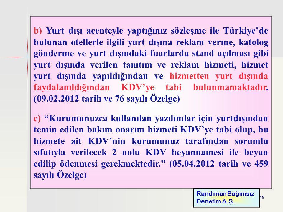 15 Randıman Bağımsız Denetim A.Ş. b) Yurt dışı acenteyle yaptığınız sözleşme ile Türkiye'de bulunan otellerle ilgili yurt dışına reklam verme, katolog