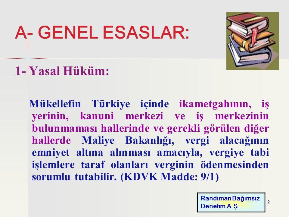 2 A- GENEL ESASLAR: 1- Yasal Hüküm: Mükellefin Türkiye içinde ikametgahının, iş yerinin, kanuni merkezi ve iş merkezinin bulunmaması hallerinde ve ger