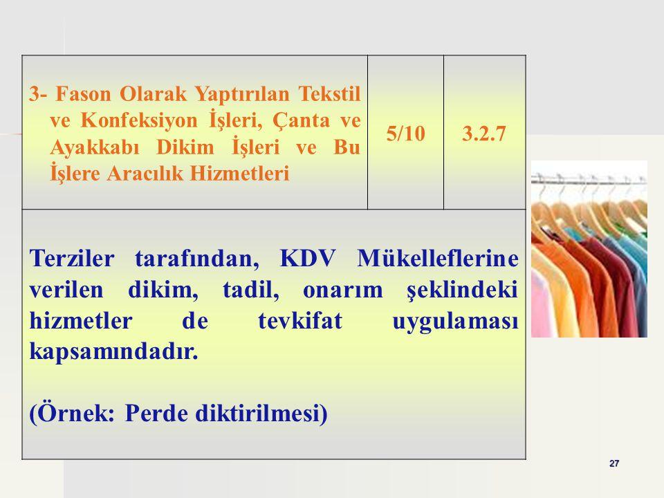 27 3- Fason Olarak Yaptırılan Tekstil ve Konfeksiyon İşleri, Çanta ve Ayakkabı Dikim İşleri ve Bu İşlere Aracılık Hizmetleri 5/103.2.7 Terziler tarafı