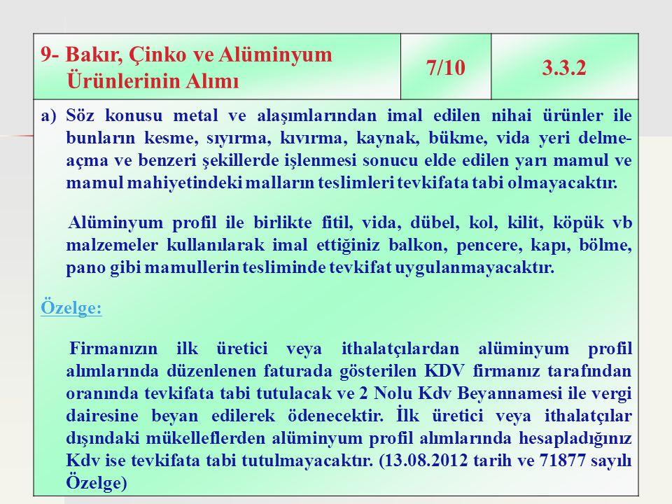 32 9- Bakır, Çinko ve Alüminyum Ürünlerinin Alımı 7/103.3.2 a)Söz konusu metal ve alaşımlarından imal edilen nihai ürünler ile bunların kesme, sıyırma
