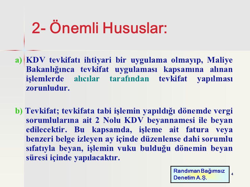 4 2- Önemli Hususlar: a) KDV tevkifatı ihtiyari bir uygulama olmayıp, Maliye Bakanlığınca tevkifat uygulaması kapsamına alınan işlemlerde alıcılar tar