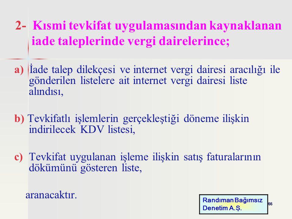 66 2- Kısmi tevkifat uygulamasından kaynaklanan iade taleplerinde vergi dairelerince; a) İade talep dilekçesi ve internet vergi dairesi aracılığı ile
