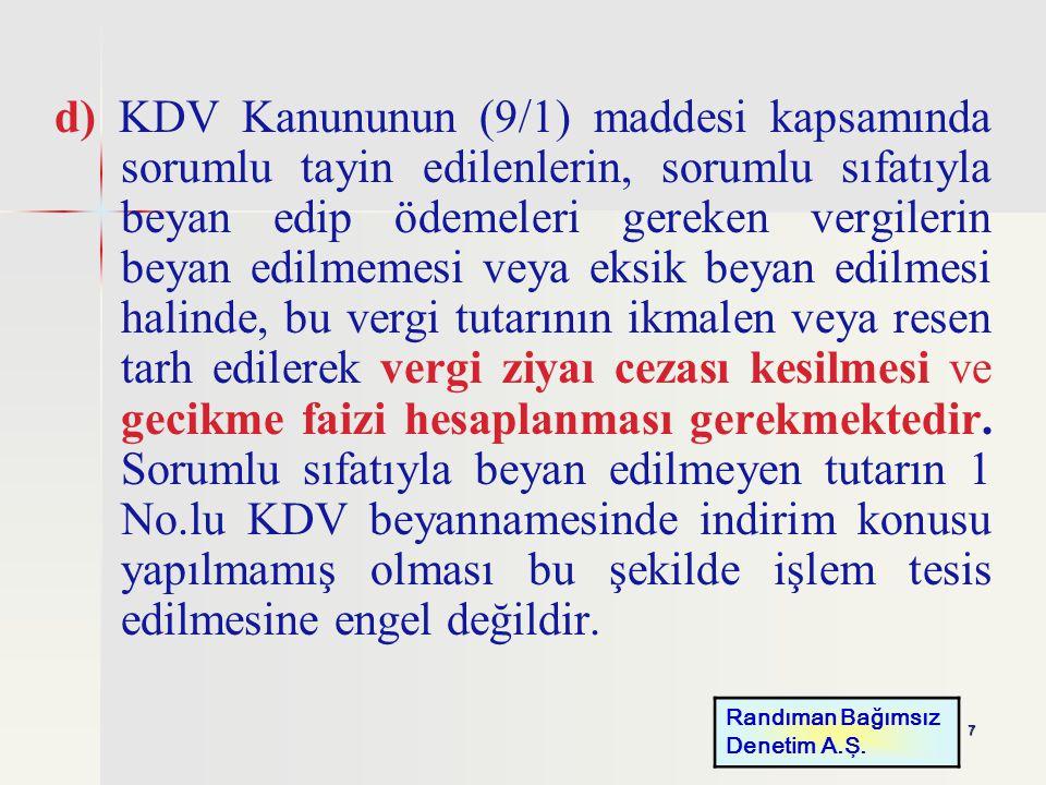 7 d) KDV Kanununun (9/1) maddesi kapsamında sorumlu tayin edilenlerin, sorumlu sıfatıyla beyan edip ödemeleri gereken vergilerin beyan edilmemesi veya