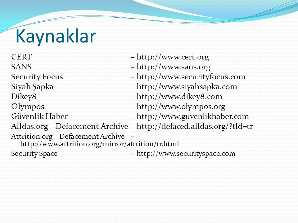 Kaynaklar CERT– http://www.cert.org SANS – http://www.sans.org Security Focus – http://www.securityfocus.com Siyah Şapka– http://www.siyahsapka.com Dikey8– http://www.dikey8.com Olympos– http://www.olympos.org Güvenlik Haber– http://www.guvenlikhaber.com Alldas.org – Defacement Archive– http://defaced.alldas.org/?tld=tr Attrition.org – Defacement Archive – http://www.attrition.org/mirror/attrition/tr.html Security Space – http://www.securityspace.com