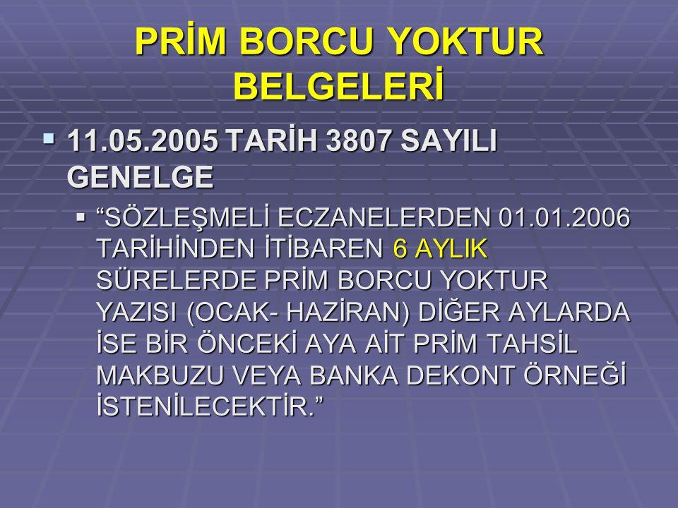 """PRİM BORCU YOKTUR BELGELERİ  11.05.2005 TARİH 3807 SAYILI GENELGE  """"SÖZLEŞMELİ ECZANELERDEN 01.01.2006 TARİHİNDEN İTİBAREN 6 AYLIK SÜRELERDE PRİM BO"""