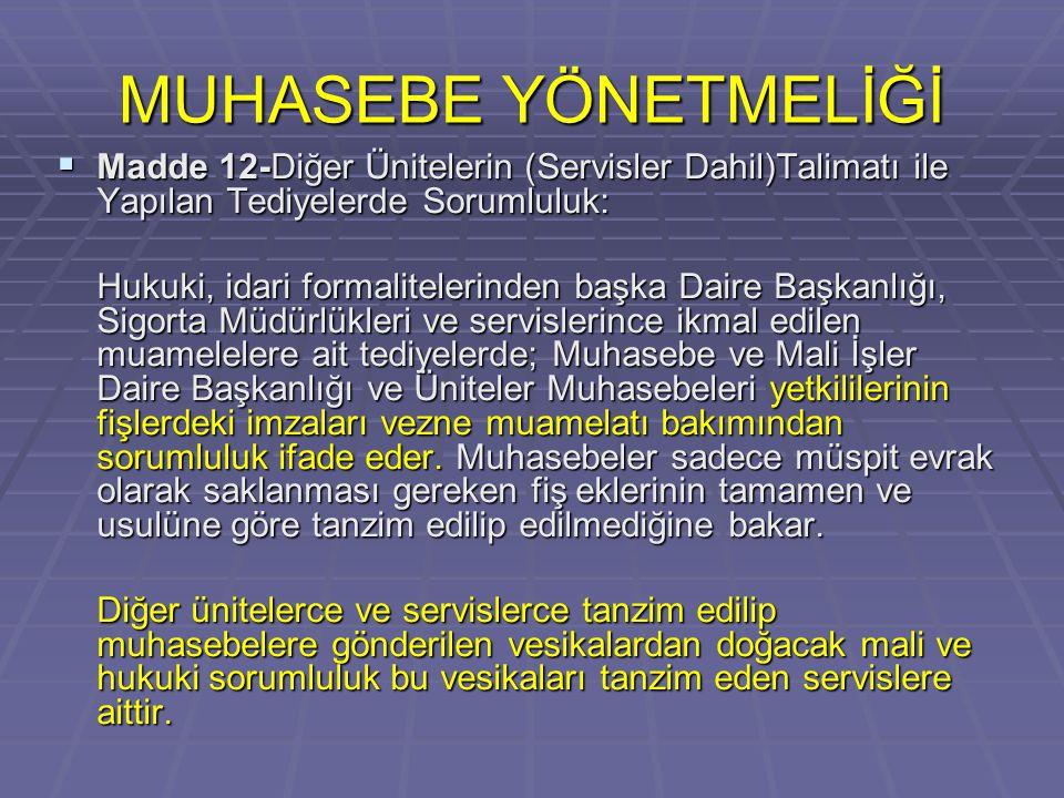 MUHASEBE YÖNETMELİĞİ  Madde 12-Diğer Ünitelerin (Servisler Dahil)Talimatı ile Yapılan Tediyelerde Sorumluluk: Hukuki, idari formalitelerinden başka D