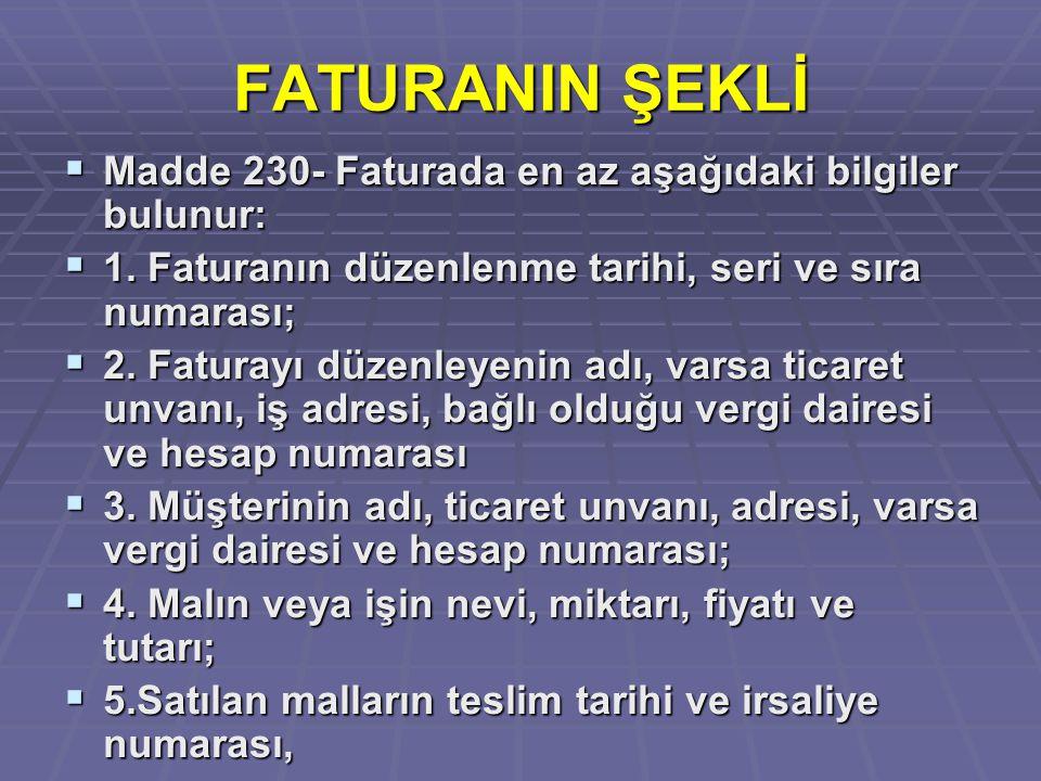 FATURANIN ŞEKLİ  Madde 230- Faturada en az aşağıdaki bilgiler bulunur:  1. Faturanın düzenlenme tarihi, seri ve sıra numarası;  2. Faturayı düzenle