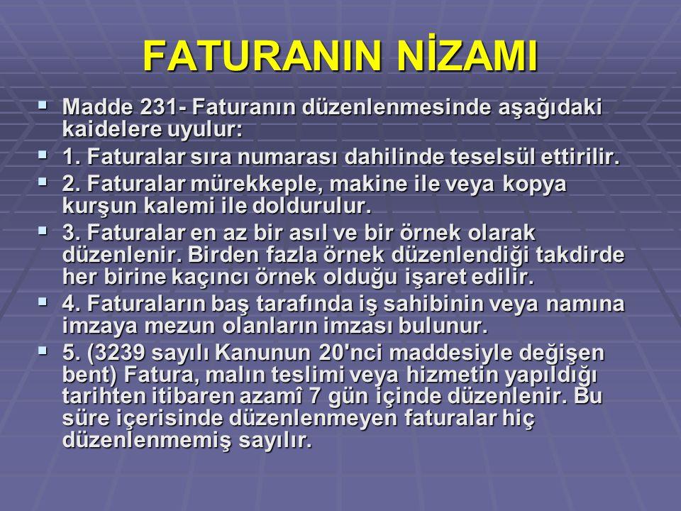 FATURANIN NİZAMI  Madde 231- Faturanın düzenlenmesinde aşağıdaki kaidelere uyulur:  1. Faturalar sıra numarası dahilinde teselsül ettirilir.  2. Fa