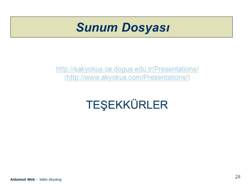 29 Anlamsal Web - Selim Akyokuş Sunum Dosyası http://sakyokus.ce.dogus.edu.tr/Presentations/ (http://www.akyokus.com/Presentations/)http://www.akyokus.com/Presentations/ TEŞEKKÜRLER