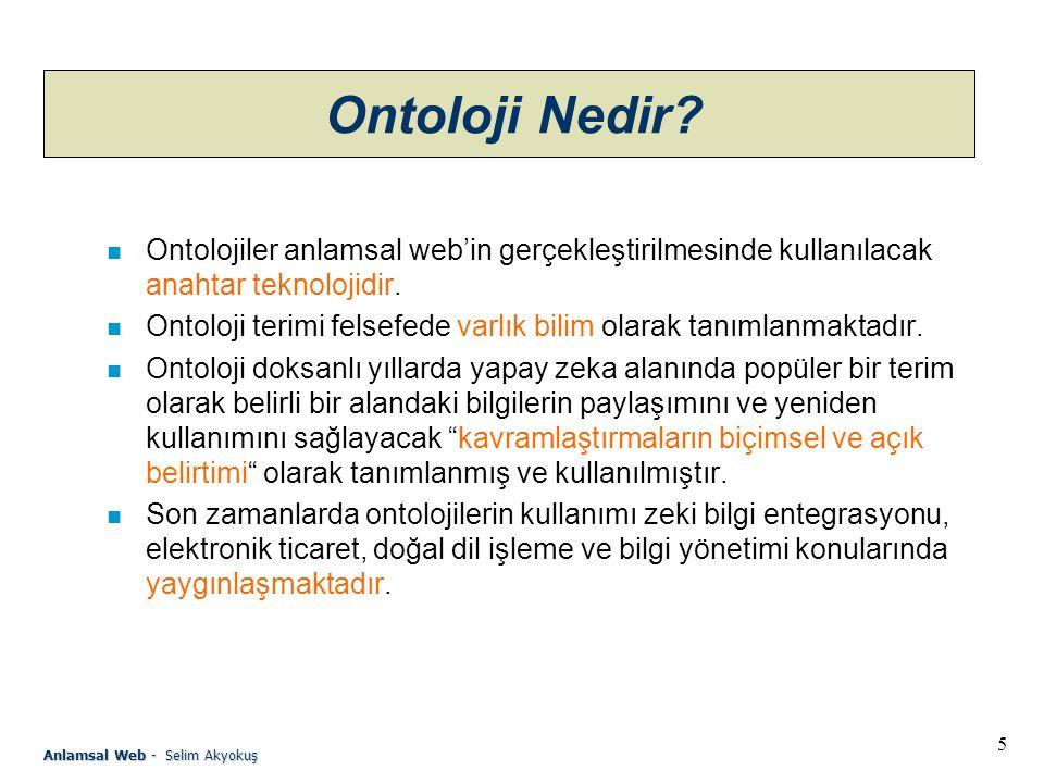 16 Anlamsal Web - Selim Akyokuş RDF n RDF ifadeleri özne, yüklem ve nesne üçlüleri olarak ta gösterilebilir.