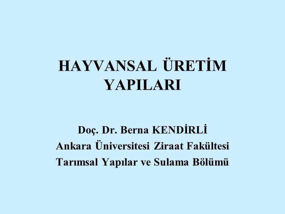 HAYVANSAL ÜRETİM YAPILARI Doç. Dr. Berna KENDİRLİ Ankara Üniversitesi Ziraat Fakültesi Tarımsal Yapılar ve Sulama Bölümü
