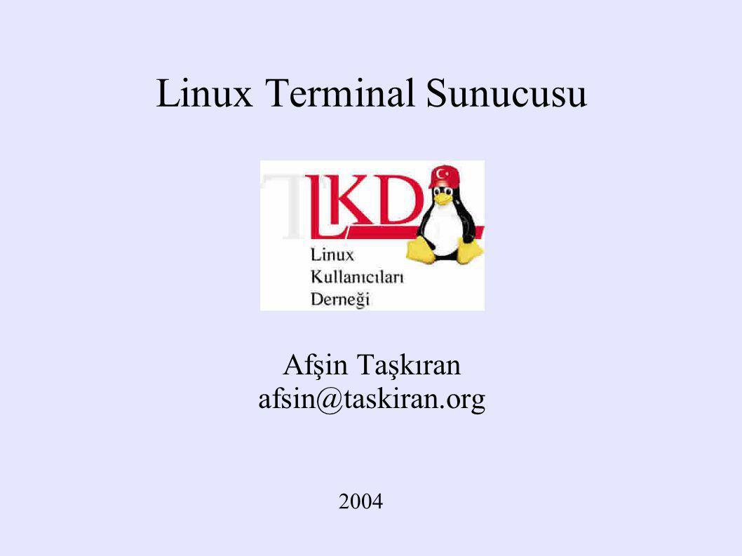 Linux Terminal Sunucusu Afşin Taşkıran afsin@taskiran.org 2004
