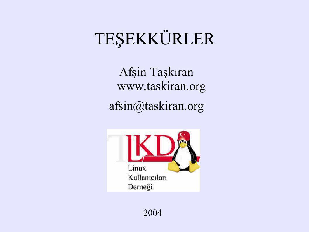 TEŞEKKÜRLER Afşin Taşkıran www.taskiran.org afsin@taskiran.org 2004