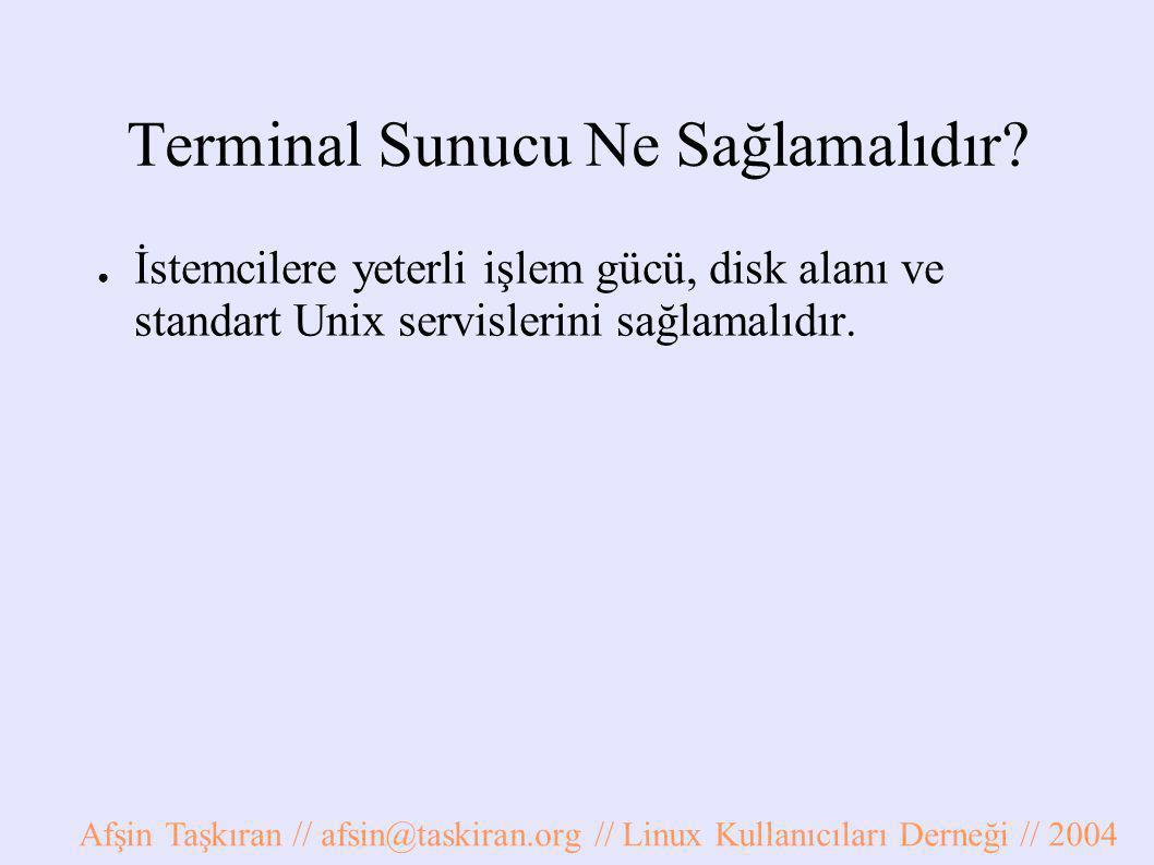 Terminal Sunucu Ne Sağlamalıdır? ● İstemcilere yeterli işlem gücü, disk alanı ve standart Unix servislerini sağlamalıdır. Afşin Taşkıran // afsin@task