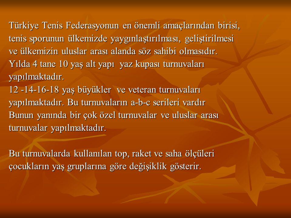 Türkiye Tenis Federasyonun en önemli amaçlarından birisi, tenis sporunun ülkemizde yaygınlaştırılması, geliştirilmesi ve ülkemizin uluslar arası aland