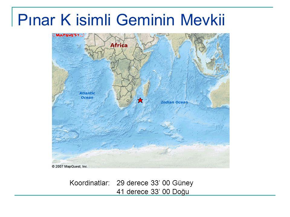 Pınar K isimli Geminin Mevkii Koordinatlar: 29 derece 33' 00 Güney 41 derece 33' 00 Doğu