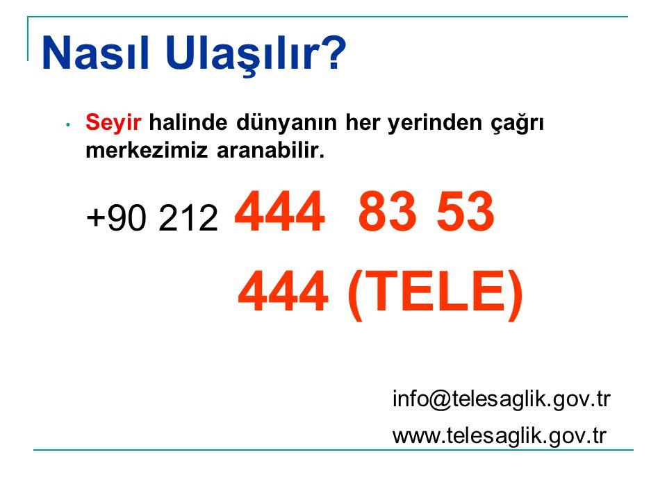 Nasıl Ulaşılır? • Seyir halinde dünyanın her yerinden çağrı merkezimiz aranabilir. +90 212 444 83 53 444 (TELE) info@telesaglik.gov.tr www.telesaglik.
