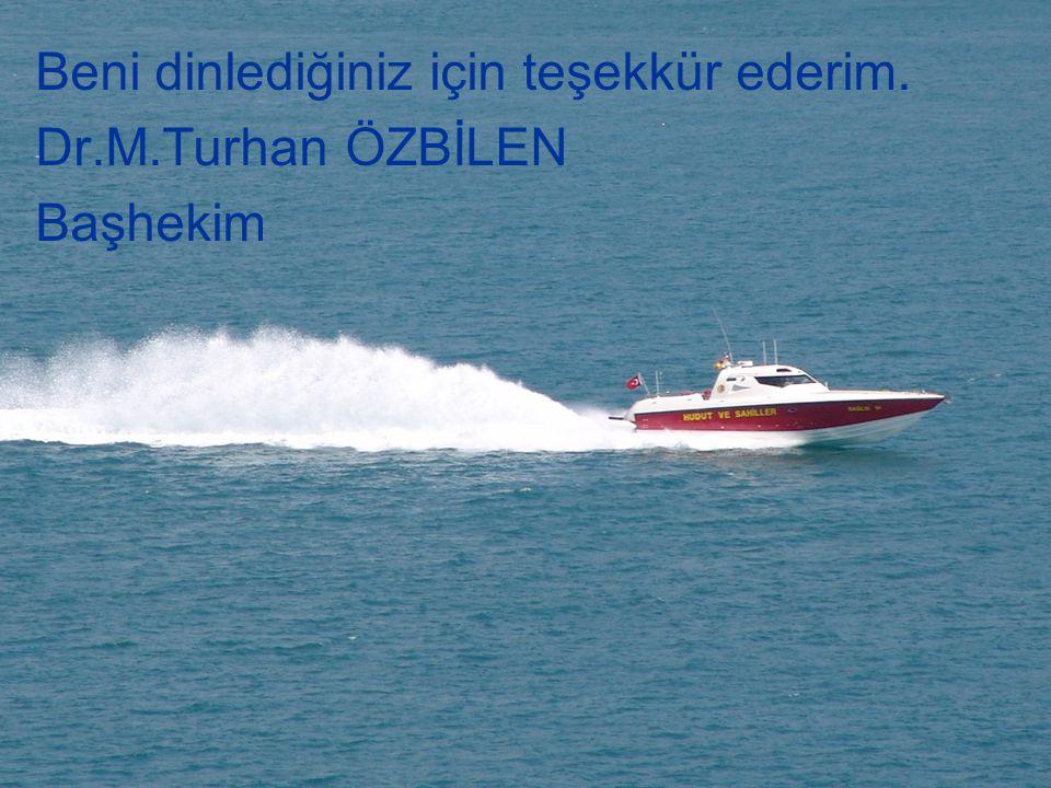 Beni dinlediğiniz için teşekkür ederim. Dr.M.Turhan ÖZBİLEN Başhekim