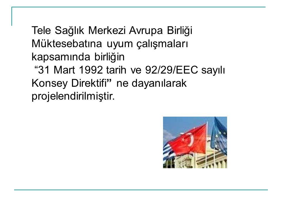 """Tele Sağlık Merkezi Avrupa Birliği Müktesebatına uyum çalışmaları kapsamında birliğin """"31 Mart 1992 tarih ve 92/29/EEC sayılı Konsey Direktifi"""" ne day"""