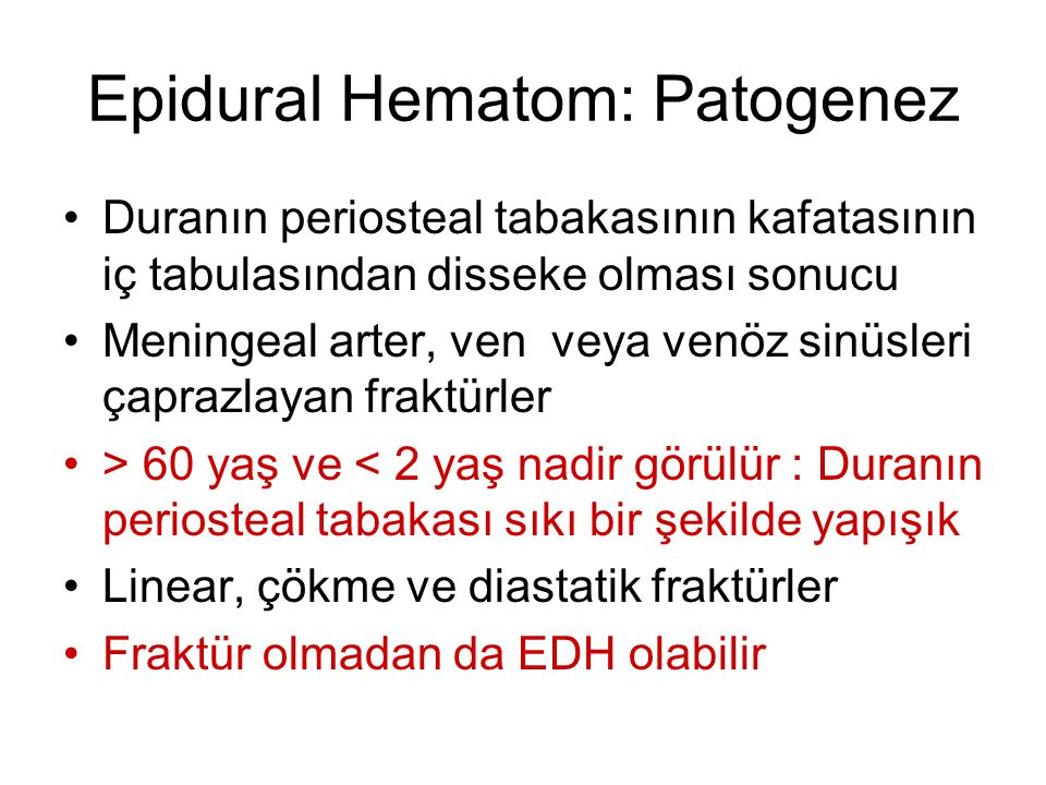 Epidural Hematom: Patogenez •Duranın periosteal tabakasının kafatasının iç tabulasından disseke olması sonucu •Meningeal arter, ven veya venöz sinüsle