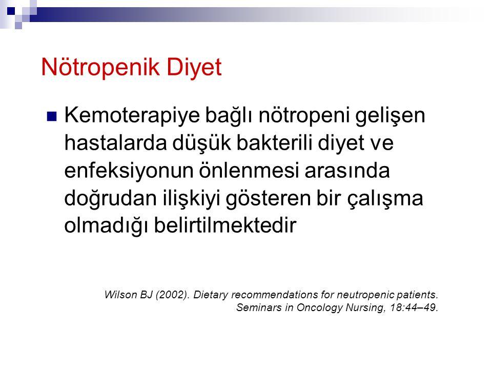  Poliklinikte kemoterapi alan 23 hastada yapılan pilot çalışmada nötropenik diyete uyan ve uymayan hastalarda Febril Nötropeni ya da pozitif kan kültürü oranı yönünden bir fark görülmediği belirlenmiştir DeMille, et al (2006) The Effect of the Neutropenic Diet in the Outpatient Setting: A Pilot Study.
