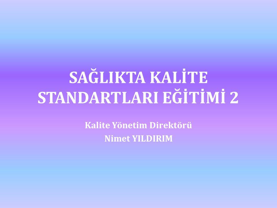 SAĞLIKTA KALİTE STANDARTLARI EĞİTİMİ 2 Kalite Yönetim Direktörü Nimet YILDIRIM