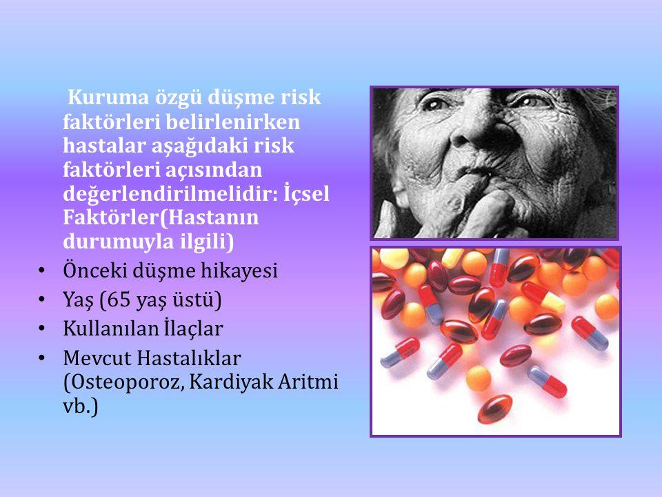Kuruma özgü düşme risk faktörleri belirlenirken hastalar aşağıdaki risk faktörleri açısından değerlendirilmelidir: İçsel Faktörler(Hastanın durumuyla