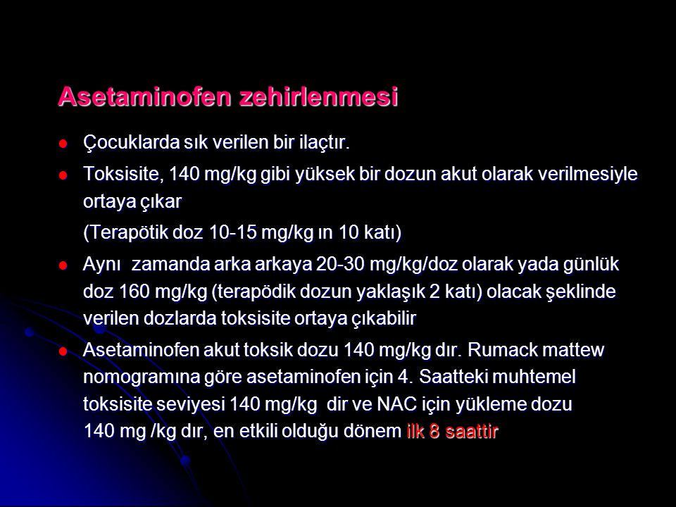 Asetaminofen zehirlenmesi  Çocuklarda sık verilen bir ilaçtır.