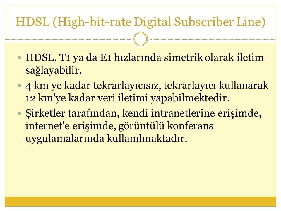 HDSL (High-bit-rate Digital Subscriber Line)  HDSL, T1 ya da E1 hızlarında simetrik olarak iletim sağlayabilir.