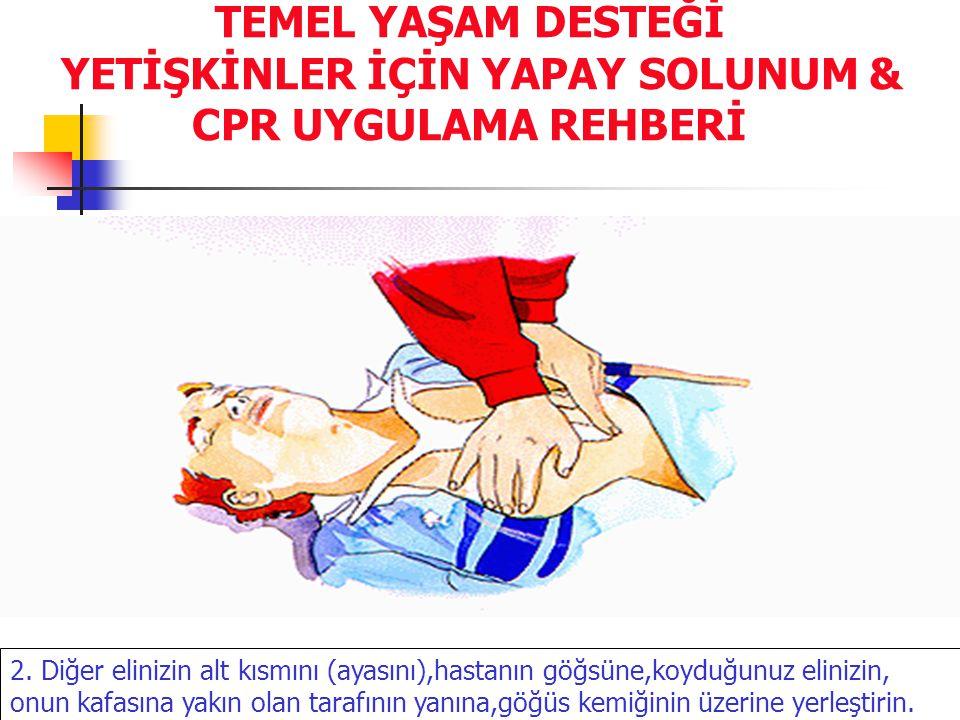 TEMEL YAŞAM DESTEĞİ YETİŞKİNLER İÇİN YAPAY SOLUNUM & CPR UYGULAMA REHBERİ 2. Diğer elinizin alt kısmını (ayasını),hastanın göğsüne,koyduğunuz elinizin