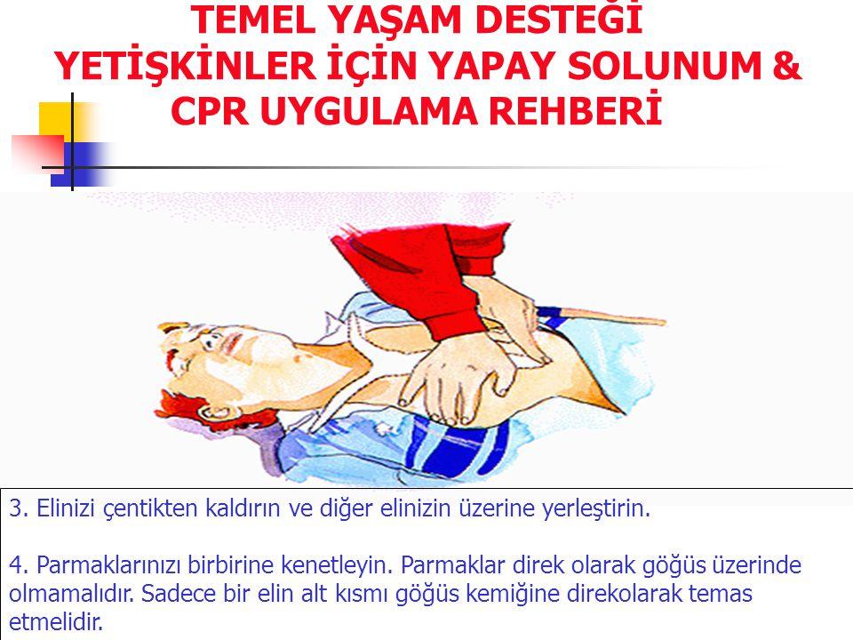 TEMEL YAŞAM DESTEĞİ YETİŞKİNLER İÇİN YAPAY SOLUNUM & CPR UYGULAMA REHBERİ 3. Elinizi çentikten kaldırın ve diğer elinizin üzerine yerleştirin. 4. Parm