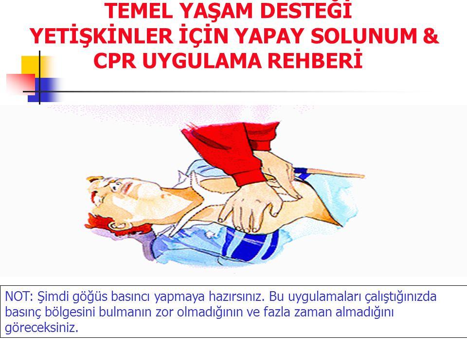 TEMEL YAŞAM DESTEĞİ YETİŞKİNLER İÇİN YAPAY SOLUNUM & CPR UYGULAMA REHBERİ NOT: Şimdi göğüs basıncı yapmaya hazırsınız. Bu uygulamaları çalıştığınızda