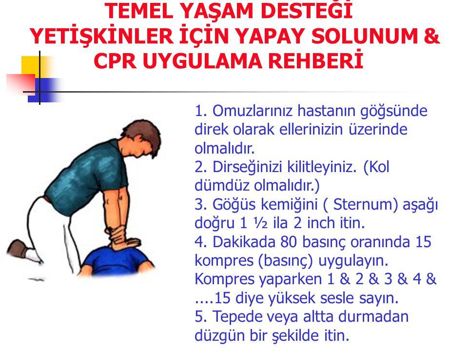 TEMEL YAŞAM DESTEĞİ YETİŞKİNLER İÇİN YAPAY SOLUNUM & CPR UYGULAMA REHBERİ 1. Omuzlarınız hastanın göğsünde direk olarak ellerinizin üzerinde olmalıdır