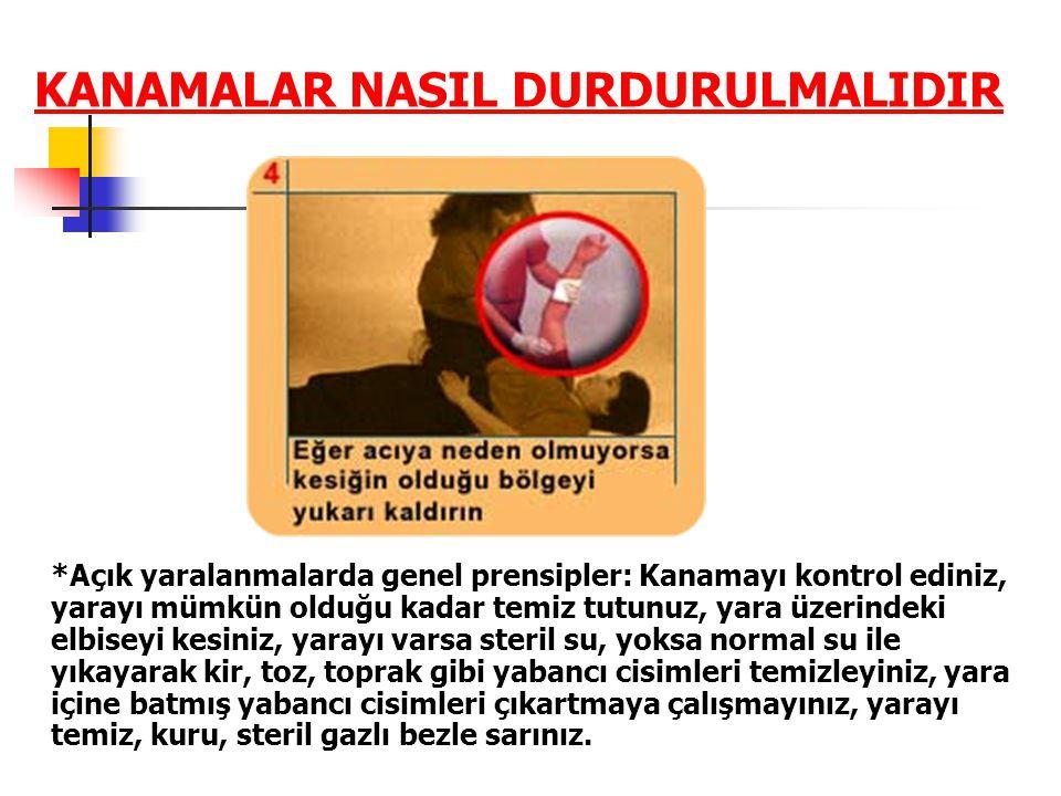 KANAMALAR NASIL DURDURULMALIDIR *Açık yaralanmalarda genel prensipler: Kanamayı kontrol ediniz, yarayı mümkün olduğu kadar temiz tutunuz, yara üzerind