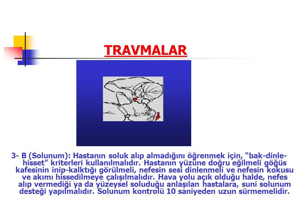 """TRAVMALAR 3- B (Solunum): Hastanın soluk alıp almadığını öğrenmek için, """"bak-dinle- hisset"""" kriterleri kullanılmalıdır. Hastanın yüzüne doğru eğilmeli"""