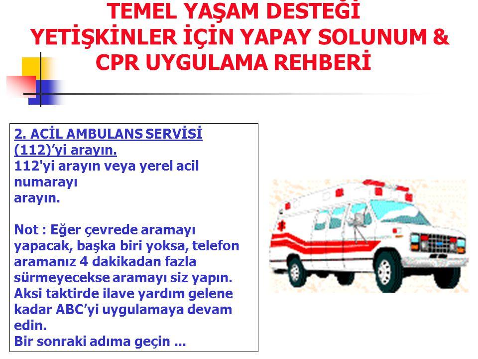 2.ACİL AMBULANS SERVİSİ (112)'yi arayın. 112 yi arayın veya yerel acil numarayı arayın.