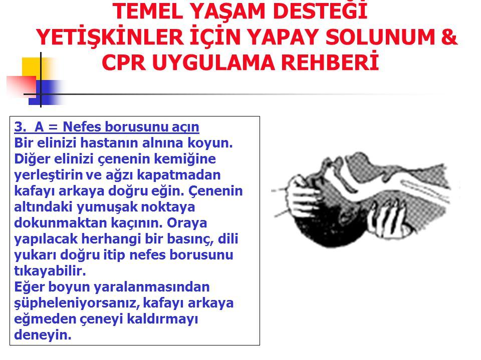 3.A = Nefes borusunu açın Bir elinizi hastanın alnına koyun.