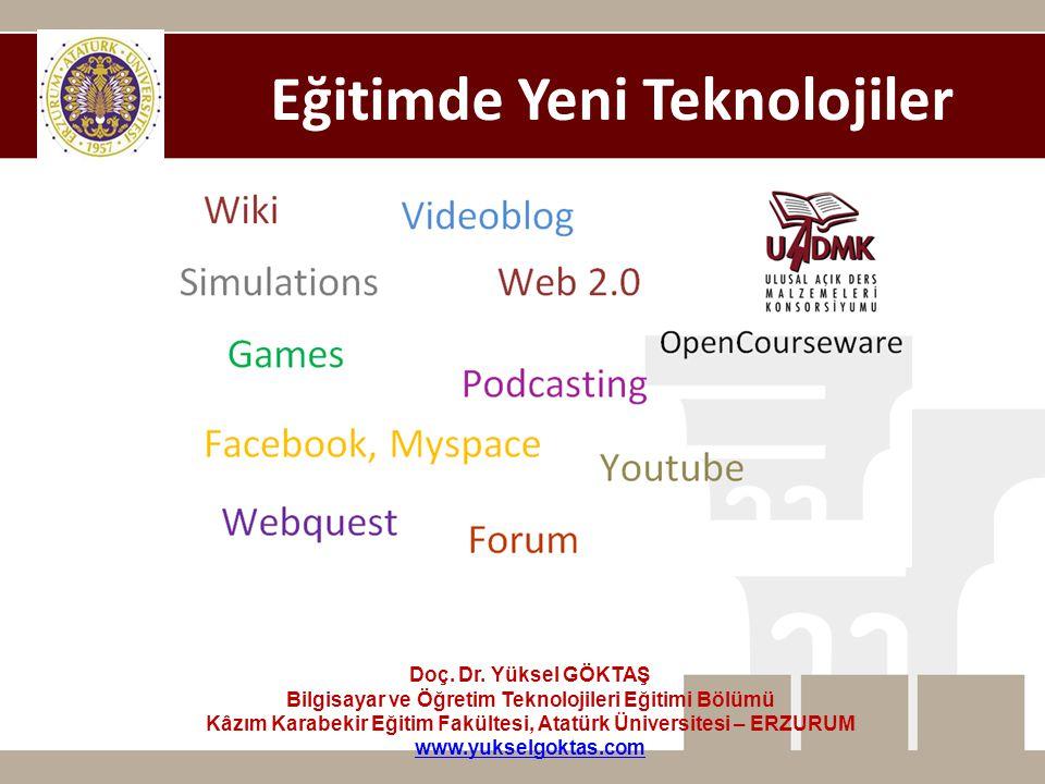 Eğitimde Yeni Teknolojiler Doç. Dr. Yüksel GÖKTAŞ Bilgisayar ve Öğretim Teknolojileri Eğitimi Bölümü Kâzım Karabekir Eğitim Fakültesi, Atatürk Ünivers