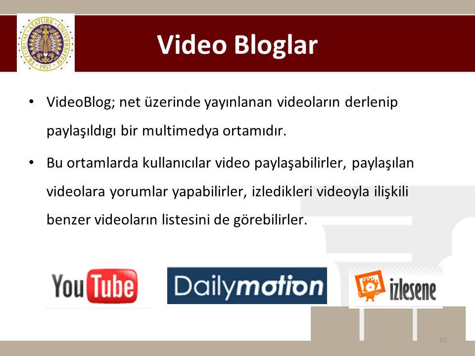 Video Bloglar • VideoBlog; net üzerinde yayınlanan videoların derlenip paylaşıldıgı bir multimedya ortamıdır. • Bu ortamlarda kullanıcılar video payla
