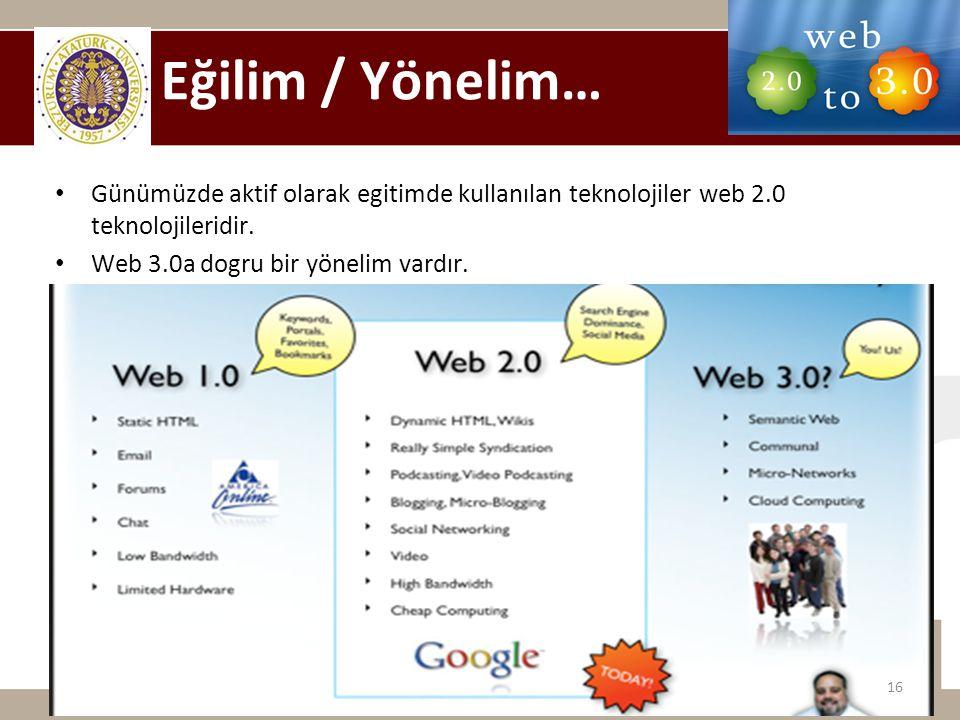 • Günümüzde aktif olarak egitimde kullanılan teknolojiler web 2.0 teknolojileridir. • Web 3.0a dogru bir yönelim vardır. Eğilim / Yönelim… 16