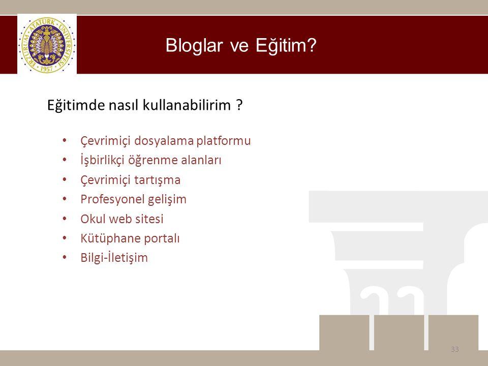 Bloglar ve Eğitim? • Çevrimiçi dosyalama platformu • İşbirlikçi öğrenme alanları • Çevrimiçi tartışma • Profesyonel gelişim • Okul web sitesi • Kütüph
