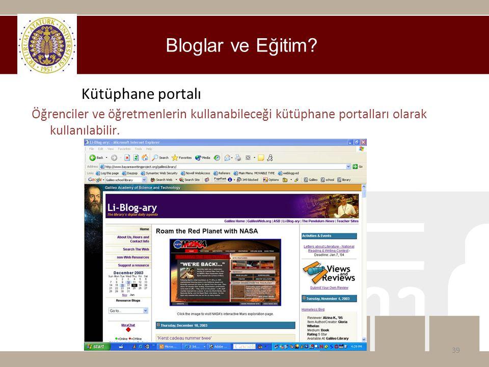 Bloglar ve Eğitim? 39 Kütüphane portalı Öğrenciler ve öğretmenlerin kullanabileceği kütüphane portalları olarak kullanılabilir.