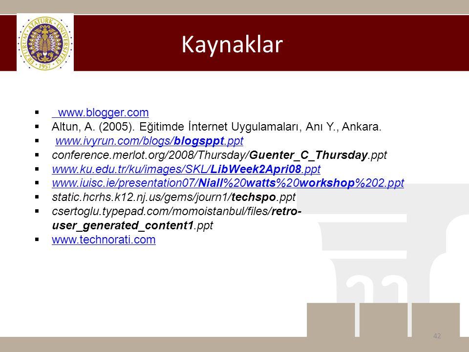 Kaynaklar  www.blogger.com www.blogger.com  Altun, A. (2005). Eğitimde İnternet Uygulamaları, Anı Y., Ankara.  www.ivyrun.com/blogs/blogsppt.pptwww