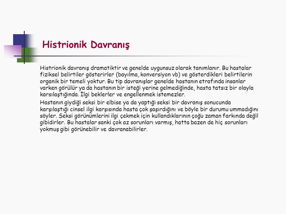Histrionik Davranış Histrionik davranış dramatiktir ve genelde uygunsuz olarak tanımlanır. Bu hastalar fiziksel belirtiler gösterirler (bayılma, konve