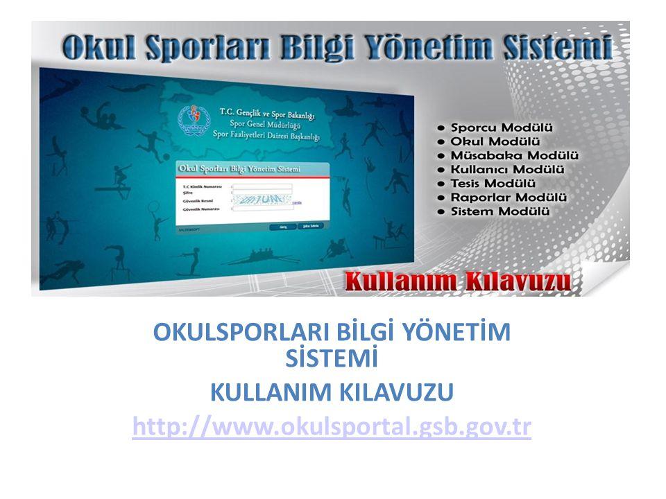 OKULSPORLARI BİLGİ YÖNETİM SİSTEMİ KULLANIM KILAVUZU http://www.okulsportal.gsb.gov.tr
