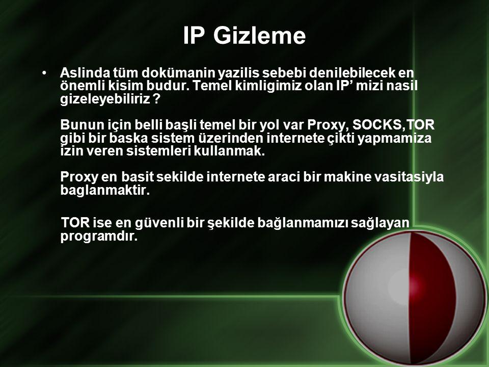 IP Gizleme •Aslinda tüm dokümanin yazilis sebebi denilebilecek en önemli kisim budur.
