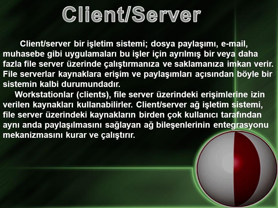 Client/server bir işletim sistemi; dosya paylaşımı, e-mail, muhasebe gibi uygulamaları bu işler için ayrılmış bir veya daha fazla file server üzerinde çalıştırmanıza ve saklamanıza imkan verir.