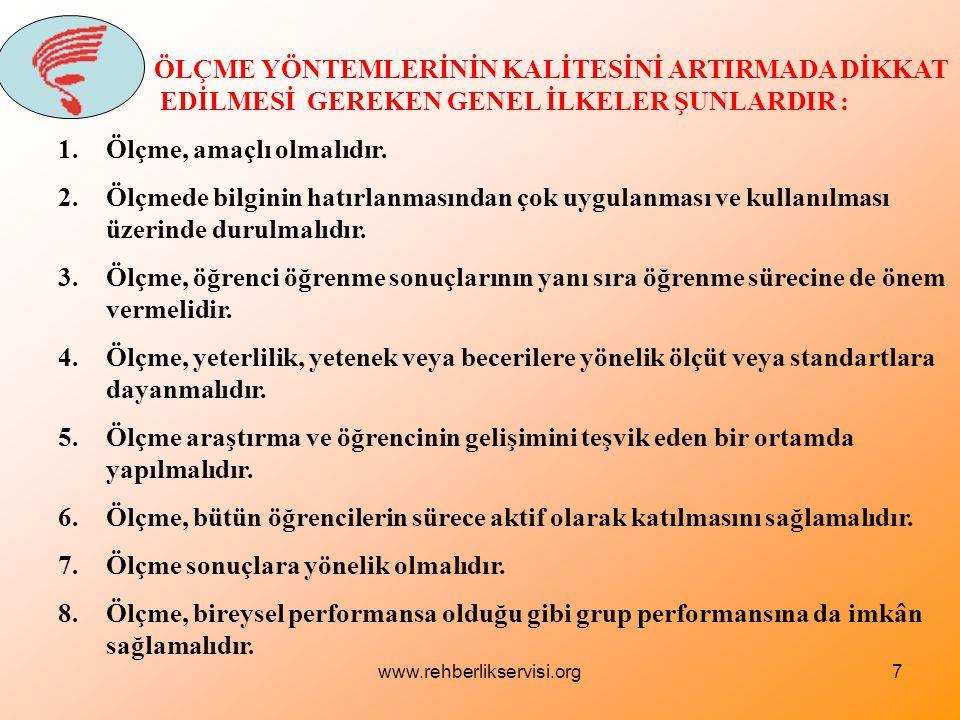 www.rehberlikservisi.org7 ÖLÇME YÖNTEMLERİNİN KALİTESİNİ ARTIRMADA DİKKAT EDİLMESİ GEREKEN GENEL İLKELER ŞUNLARDIR : 1.Ölçme, amaçlı olmalıdır.